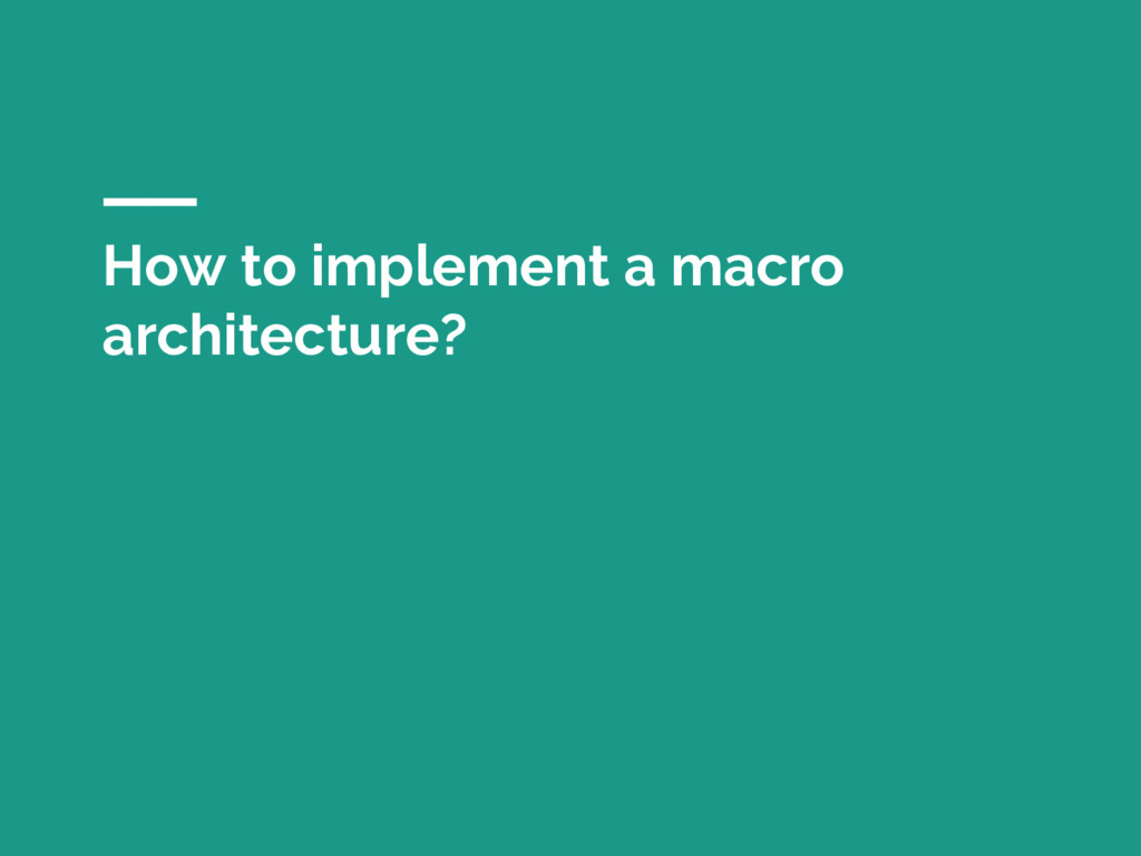 How to implement a macro architecture?