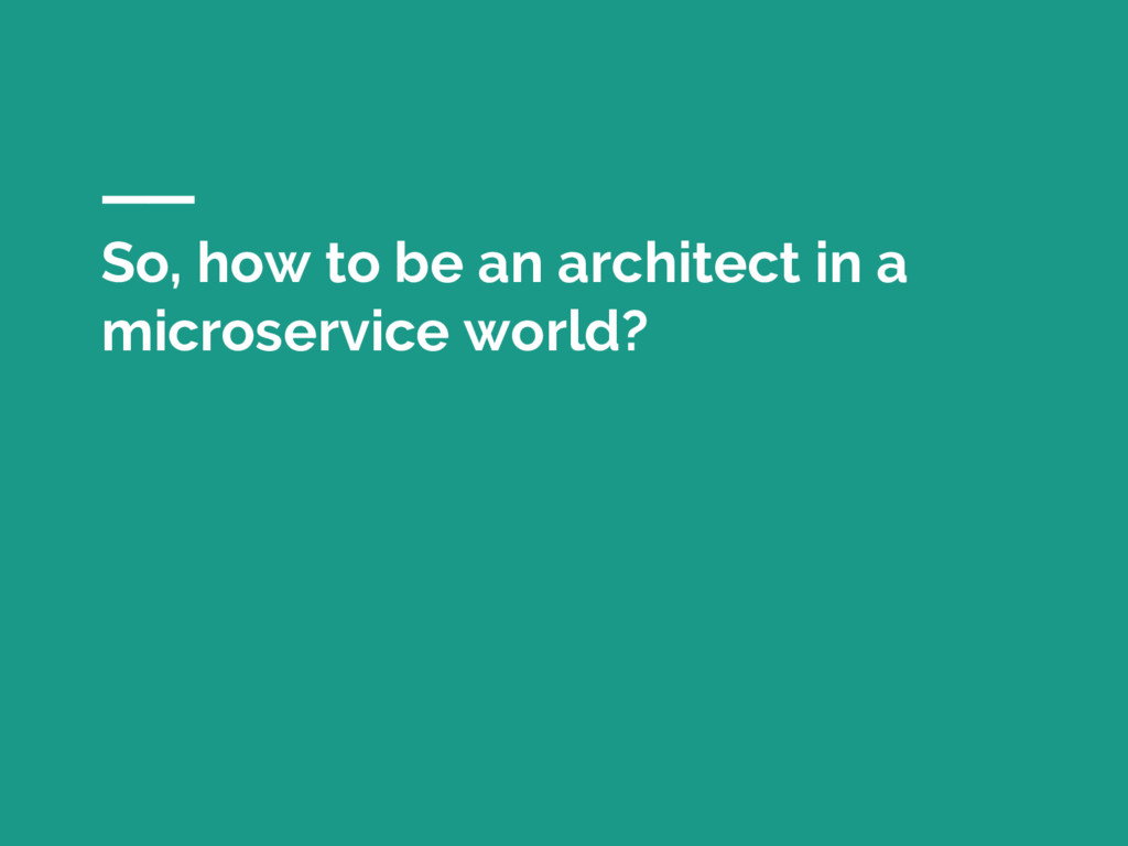 So, how to be an architect in a microservice wo...