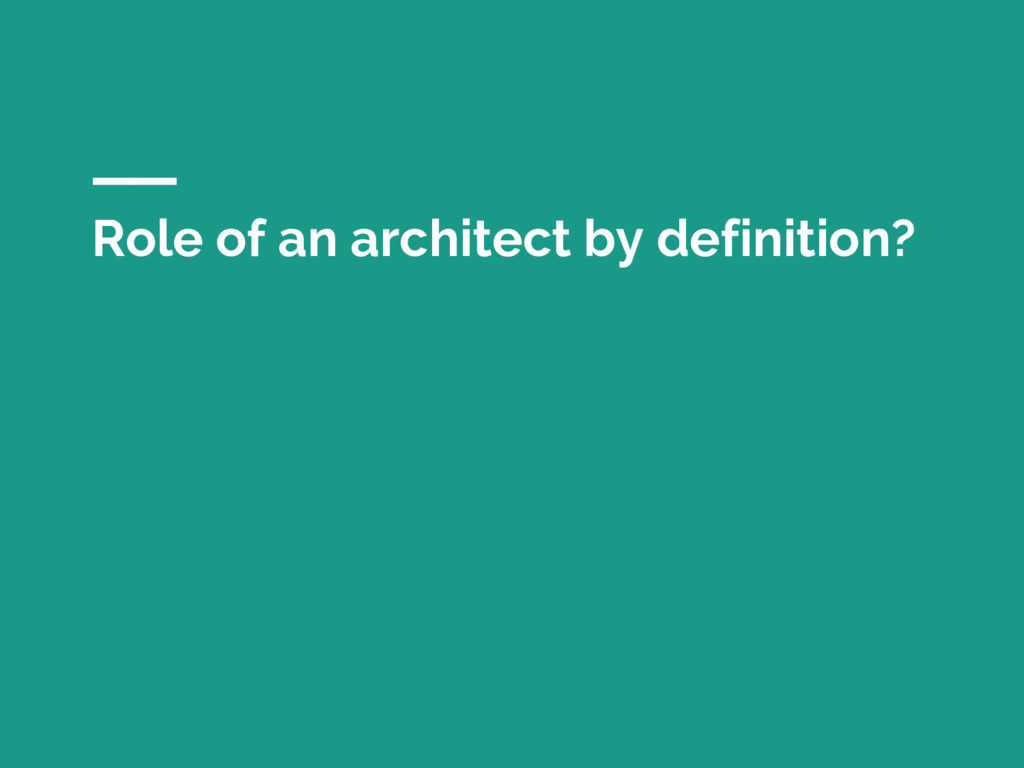 Role of an architect by definition?