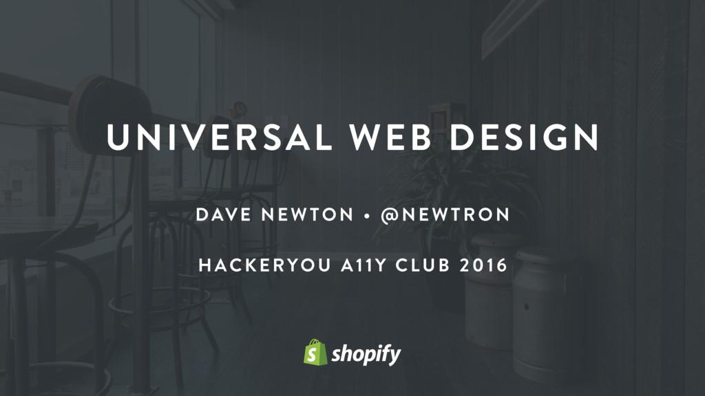 UNIVERSAL WEB DESIGN DAVE NE WTON • @N EWTRON H...