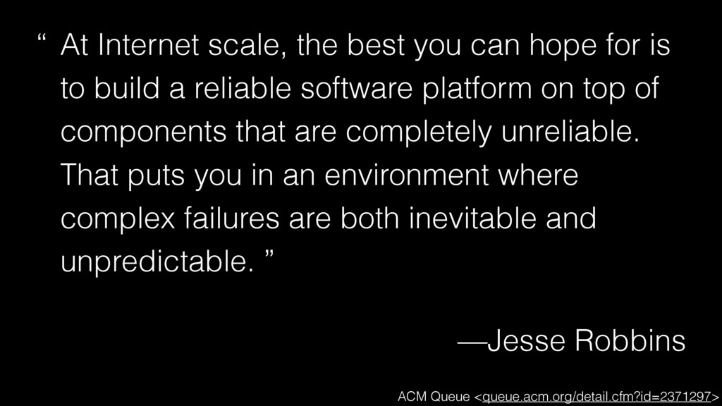 """ At Internet scale, the best you can hope for ..."