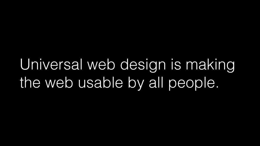 Universal web design is making the web usable b...