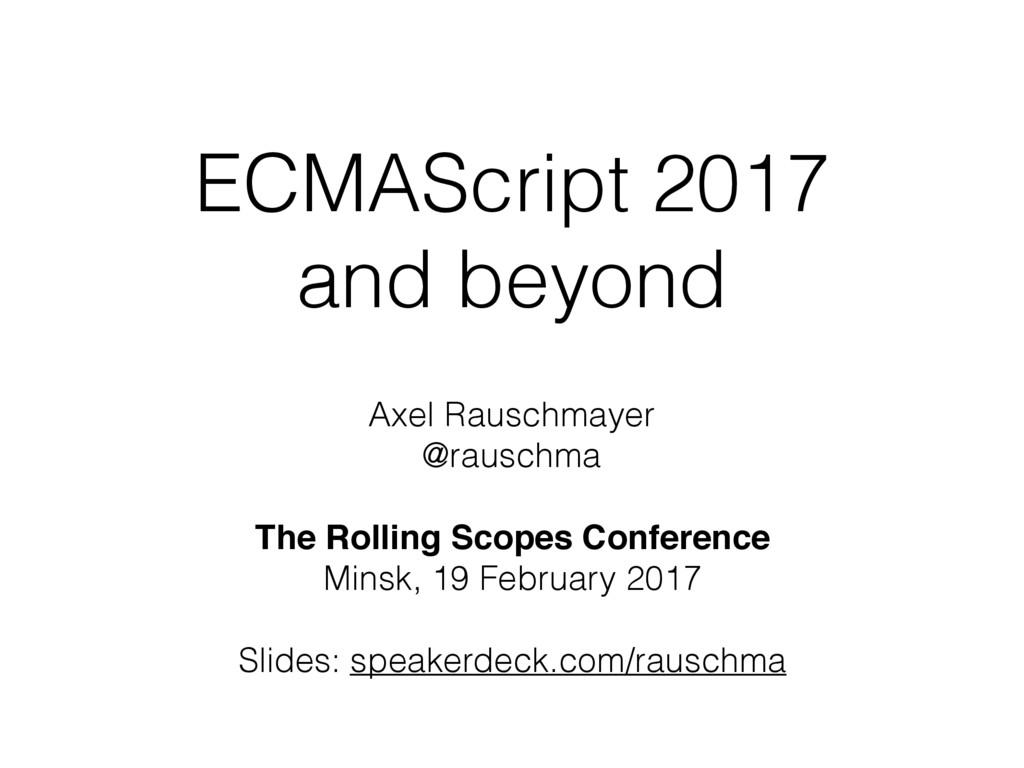 ECMAScript 2017 and beyond Axel Rauschmayer @ra...