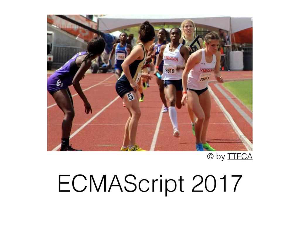 ECMAScript 2017 © by TTFCA