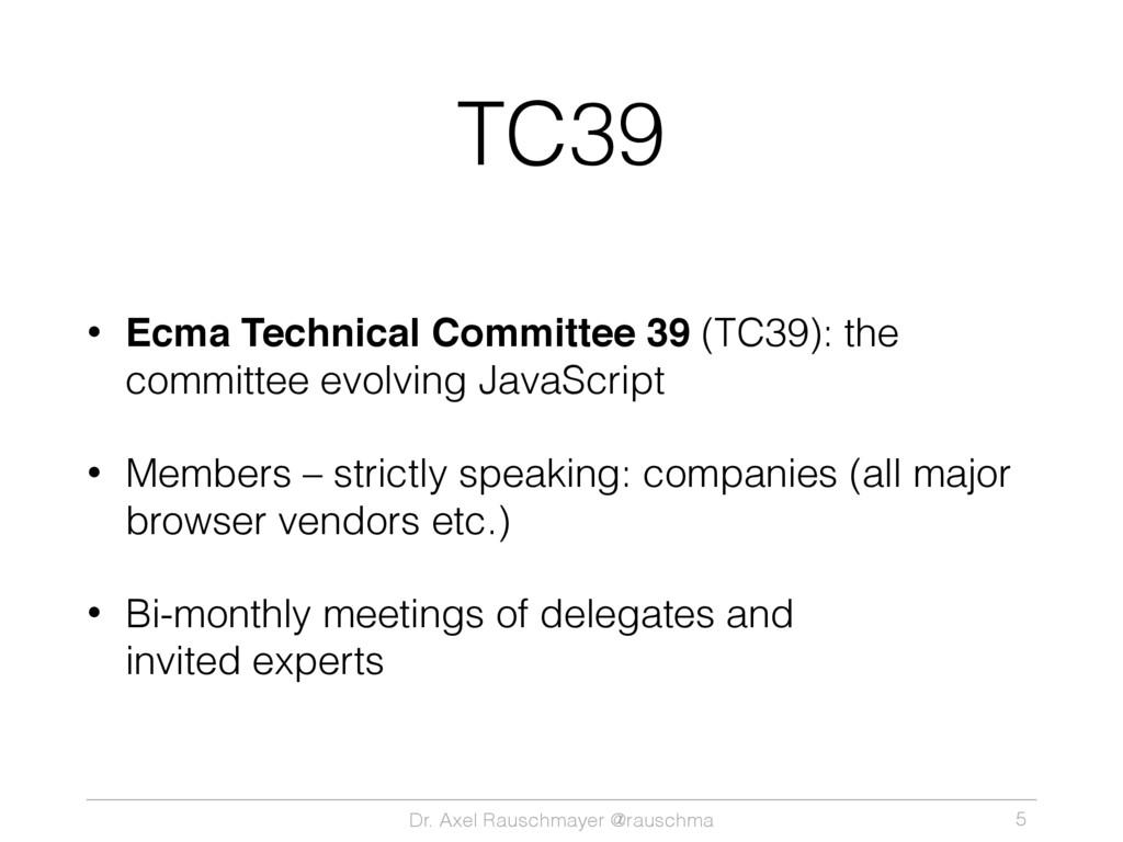 Dr. Axel Rauschmayer @rauschma TC39 • Ecma Tech...