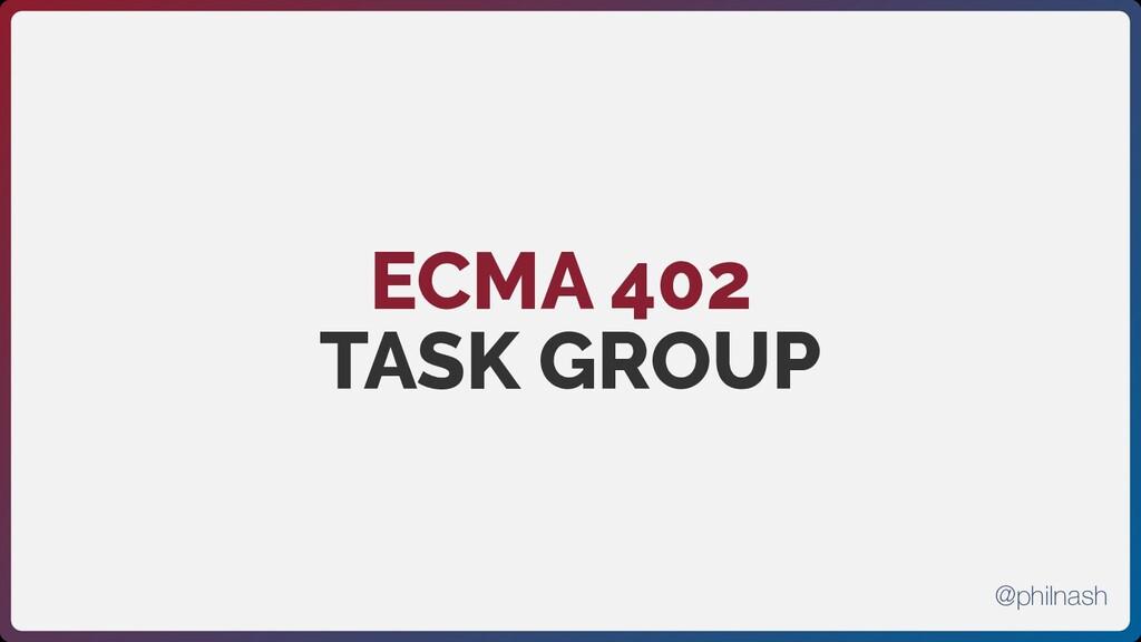 ECMA 402 TASK GROUP @philnash