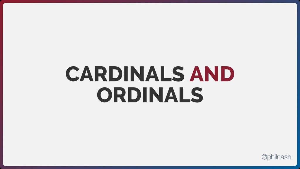 CARDINALS AND ORDINALS @philnash