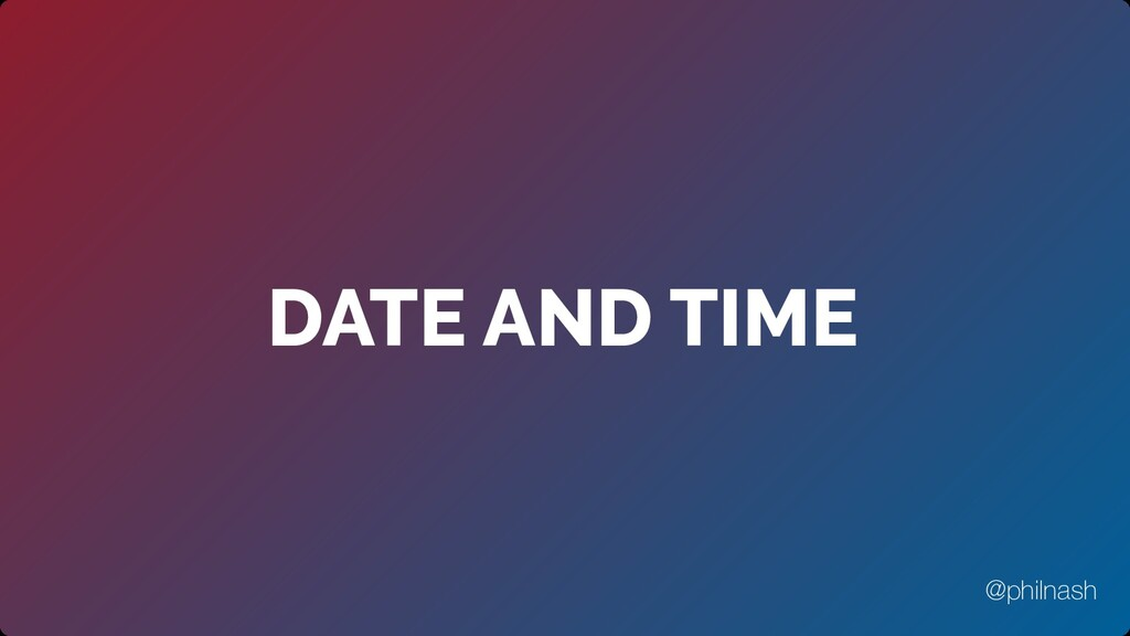 DATE AND TIME @philnash