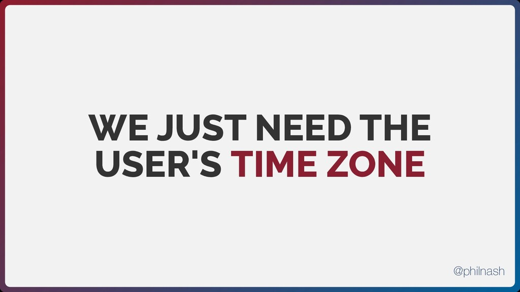 WE JUST NEED THE USER'S TIME ZONE @philnash