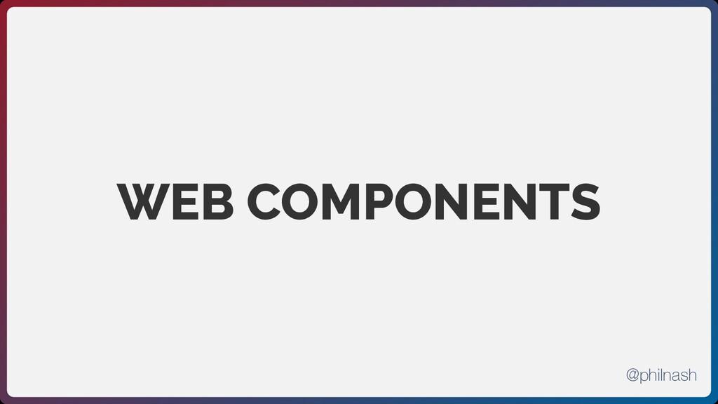 WEB COMPONENTS @philnash