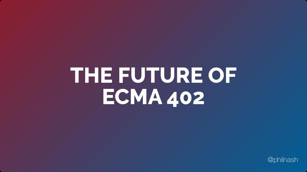 THE FUTURE OF ECMA 402 @philnash