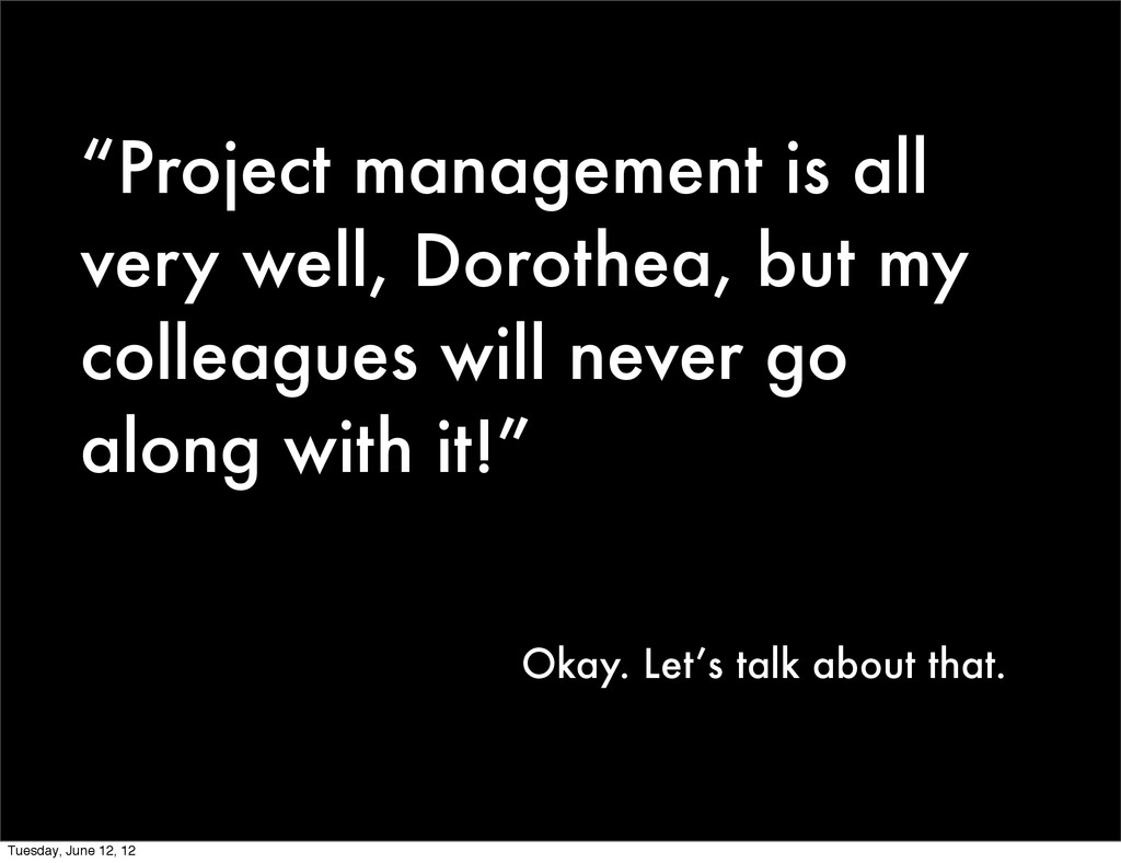 """Project management is all very well, Dorothea,..."