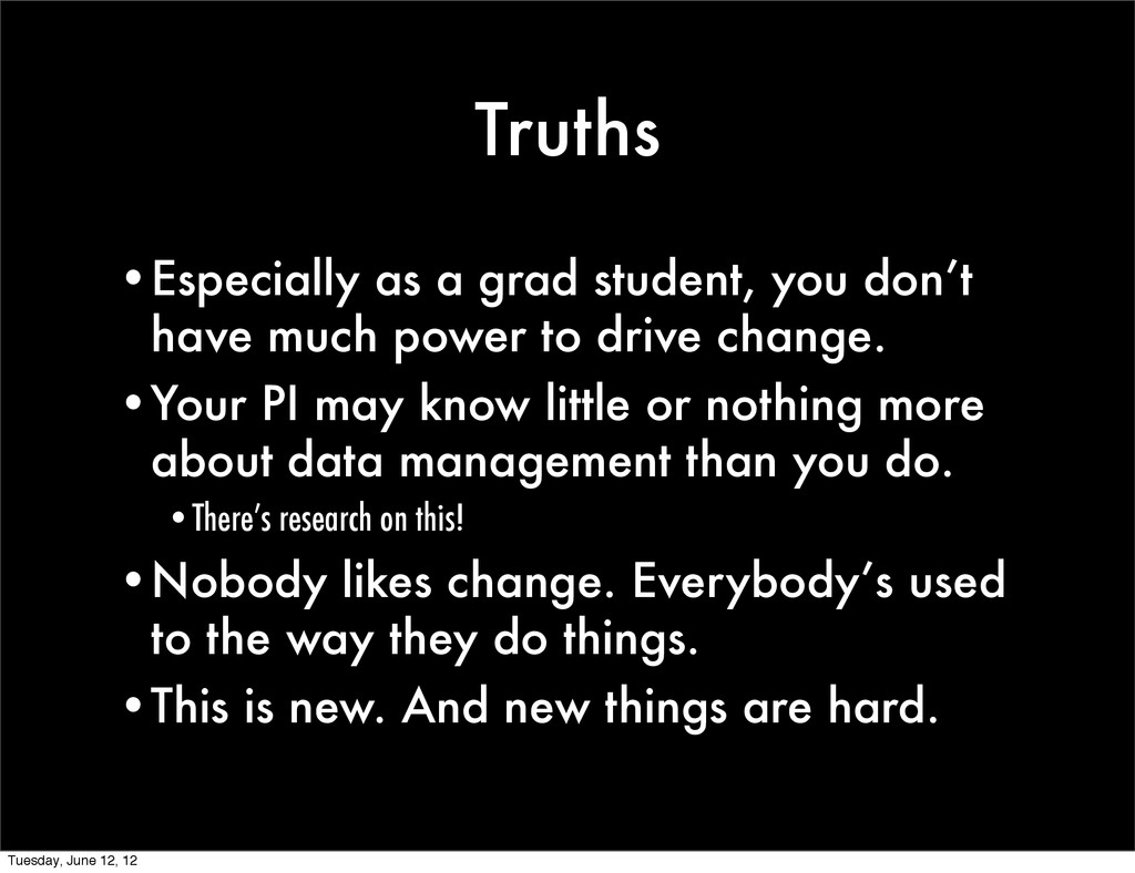 Truths •Especially as a grad student, you don't...