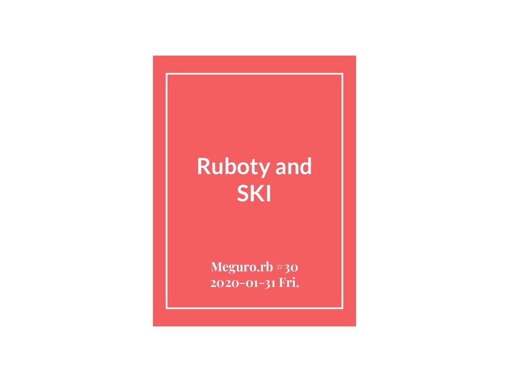 Ruboty and SKI Meguro.rb #30 2020-01-31 Fri.
