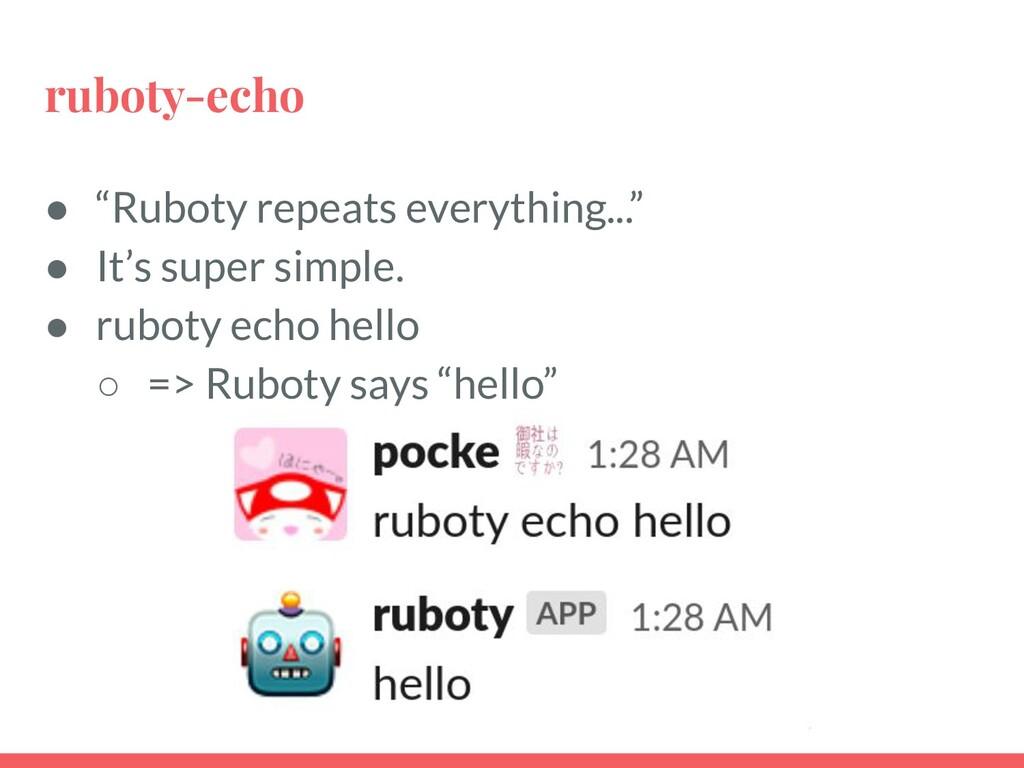 "ruboty-echo ● ""Ruboty repeats everything..."" ● ..."
