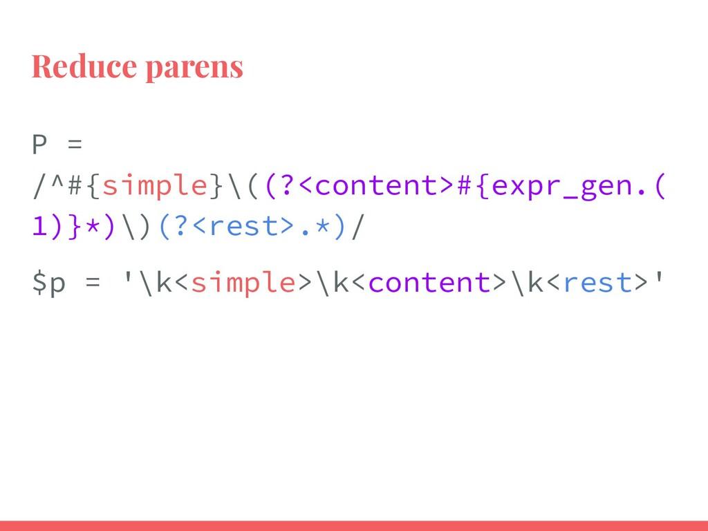 Reduce parens P = /^#{simple}\((?<content>#{exp...