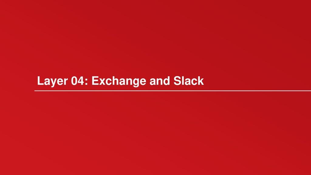 Layer 04: Exchange and Slack