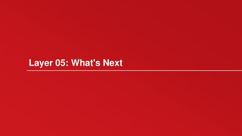 Layer 05: What's Next