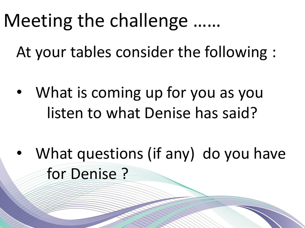 Meeting the challenge …… At your tables conside...