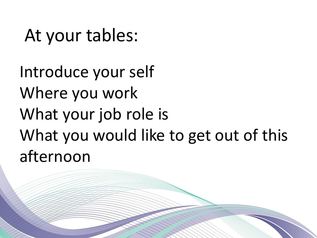 At your tables: Introduce your self Where you w...