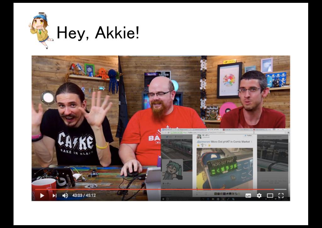 Hey, Akkie!