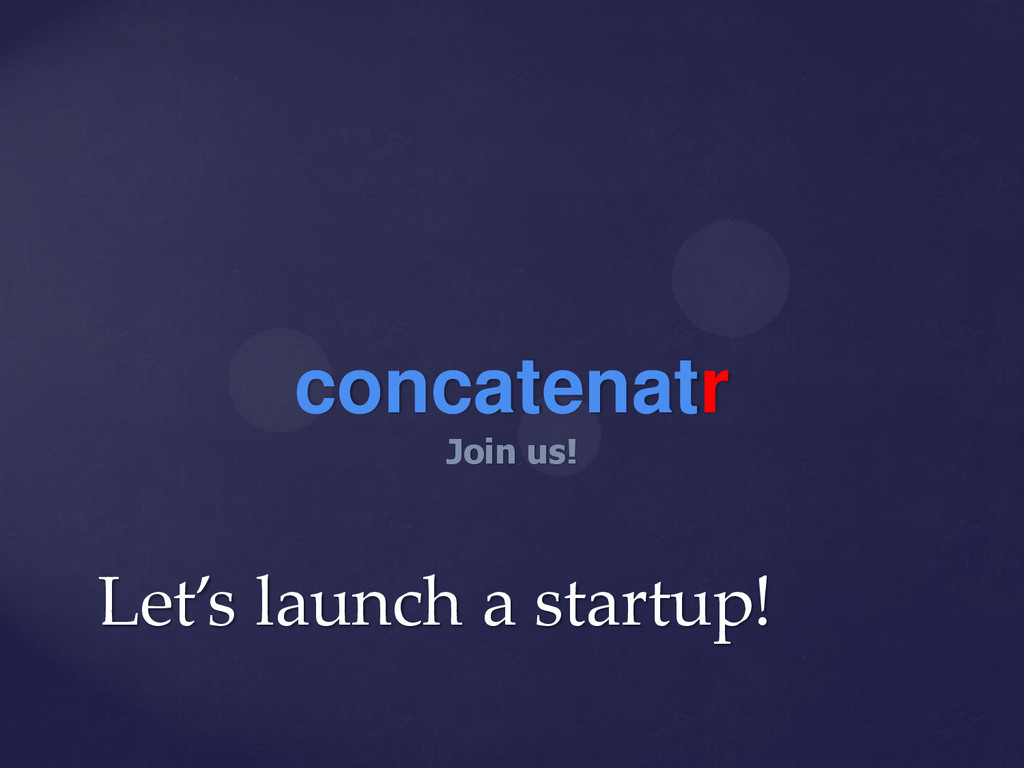 Let's launch a startup! concatenatr Join us!