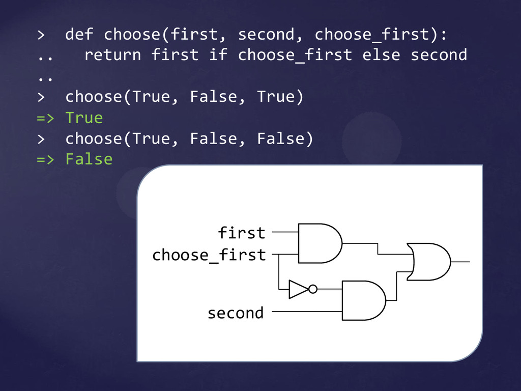 > def choose(first, second, choose_first): .. r...