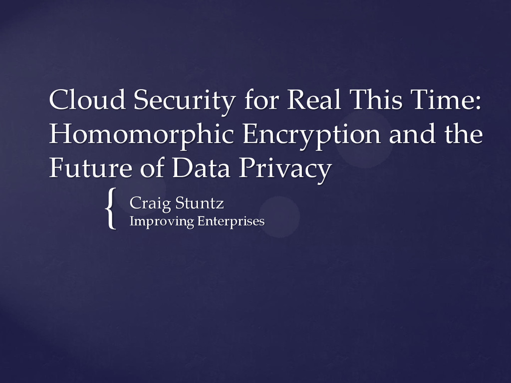 { Cloud Security for Real This Time: Homomorphi...