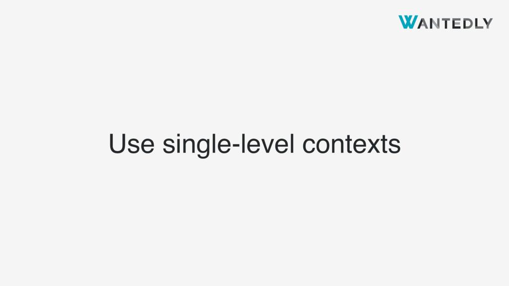 Use single-level contexts