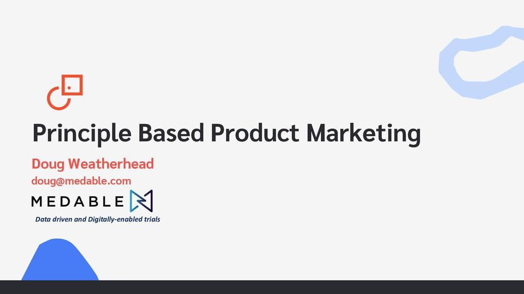 Principle Based Product Marketing Doug Weatherh...