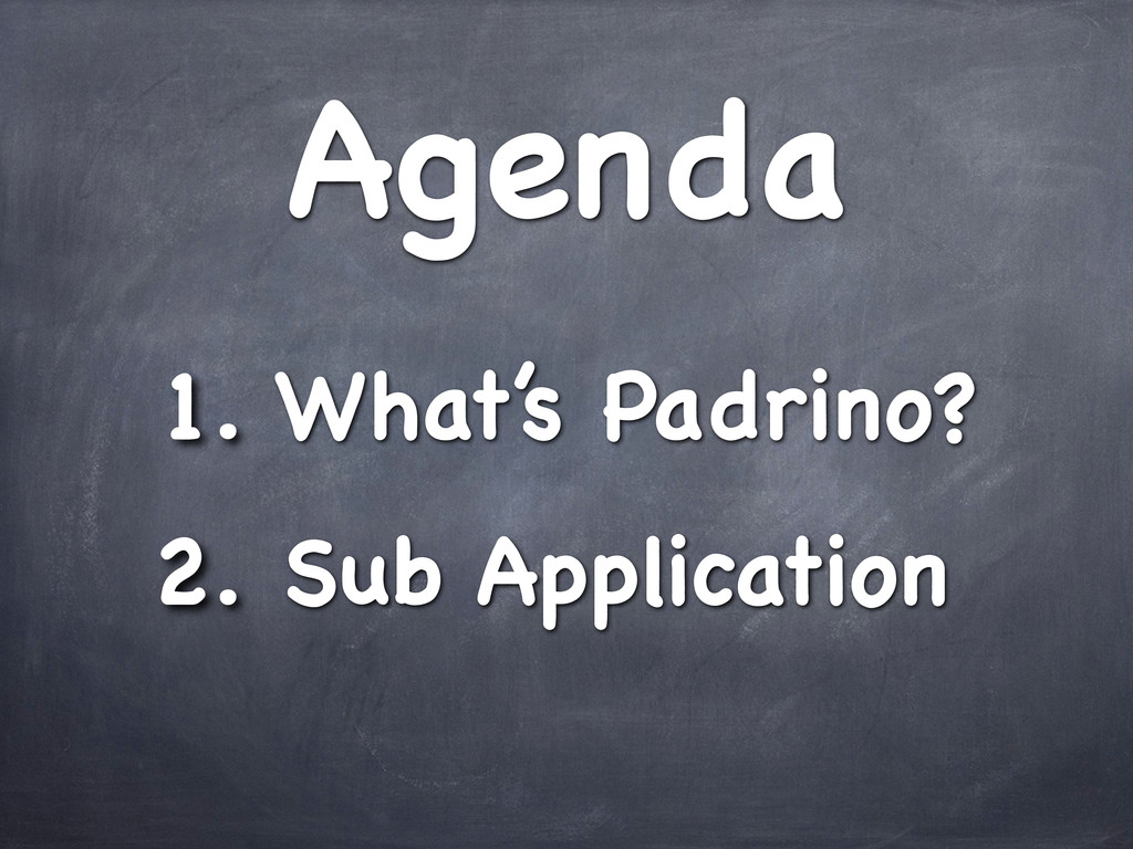 Agenda 1. What's Padrino? 2. Sub Application