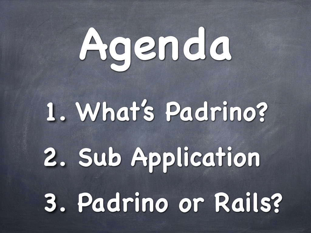 Agenda 1. What's Padrino? 2. Sub Application 3....