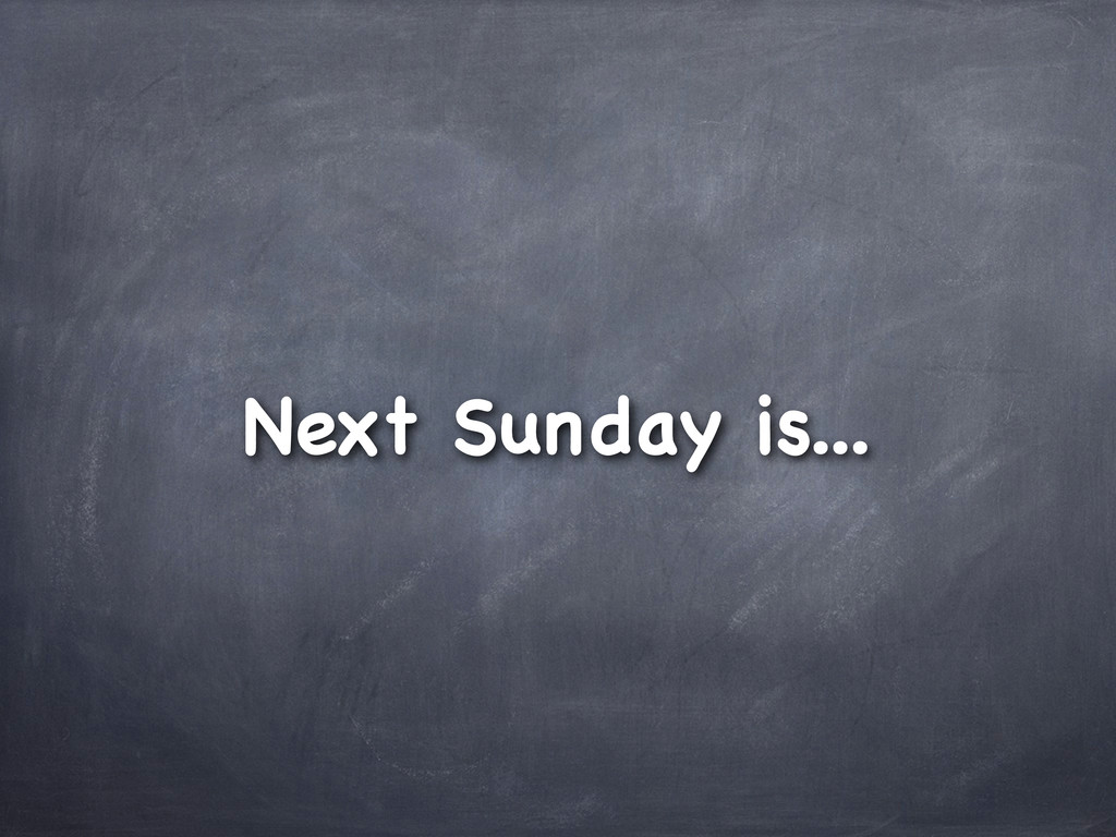 Next Sunday is...