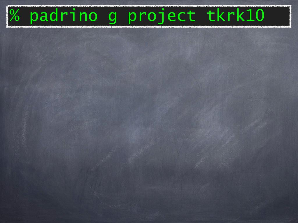 % padrino g project tkrk10