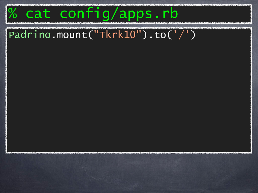 "% cat config/apps.rb Padrino.mount(""Tkrk10"").to..."