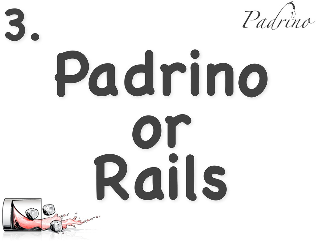 3. Padrino or Rails