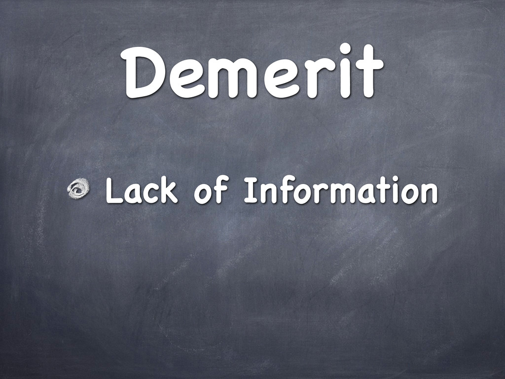 Demerit Lack of Information