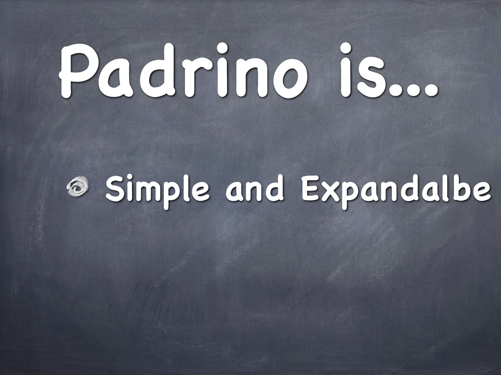 Padrino is... Simple and Expandalbe