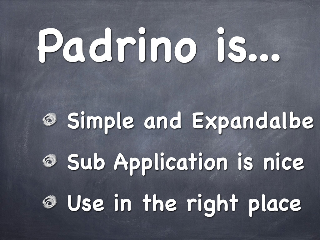 Padrino is... Simple and Expandalbe Sub Applica...