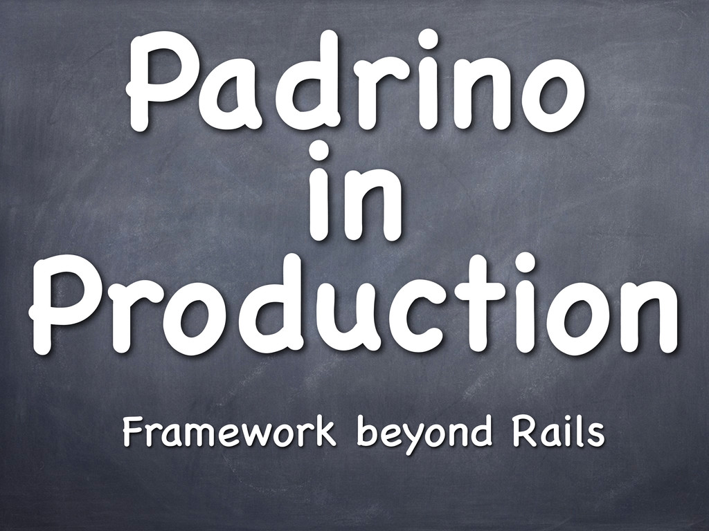Padrino in Production Framework beyond Rails