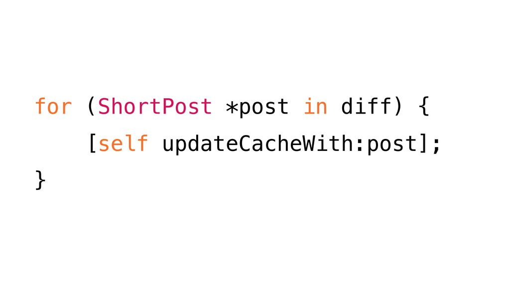 for (ShortPost *post in diff) { [self updateCac...