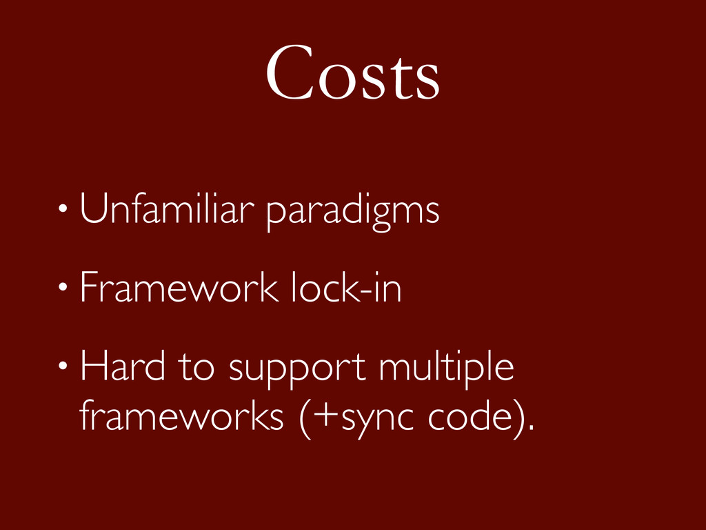 Costs • Unfamiliar paradigms • Framework lock-i...