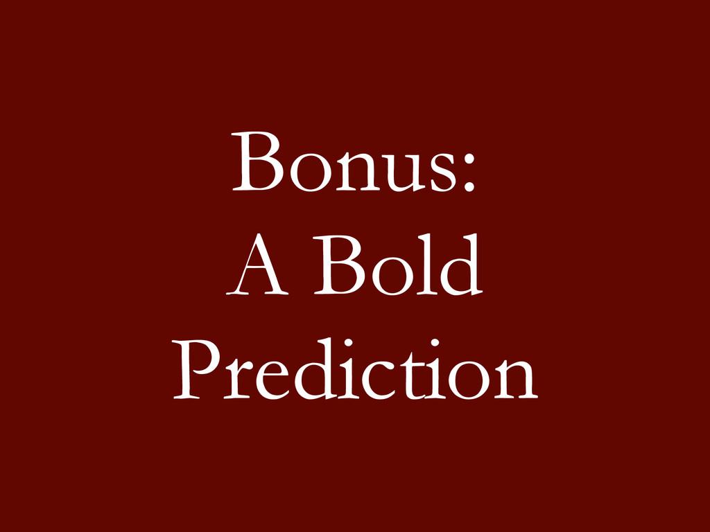 Bonus: A Bold Prediction