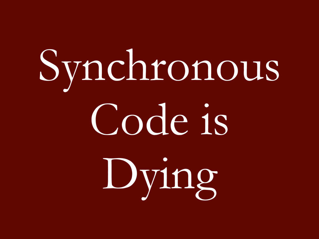 Synchronous Code is Dying
