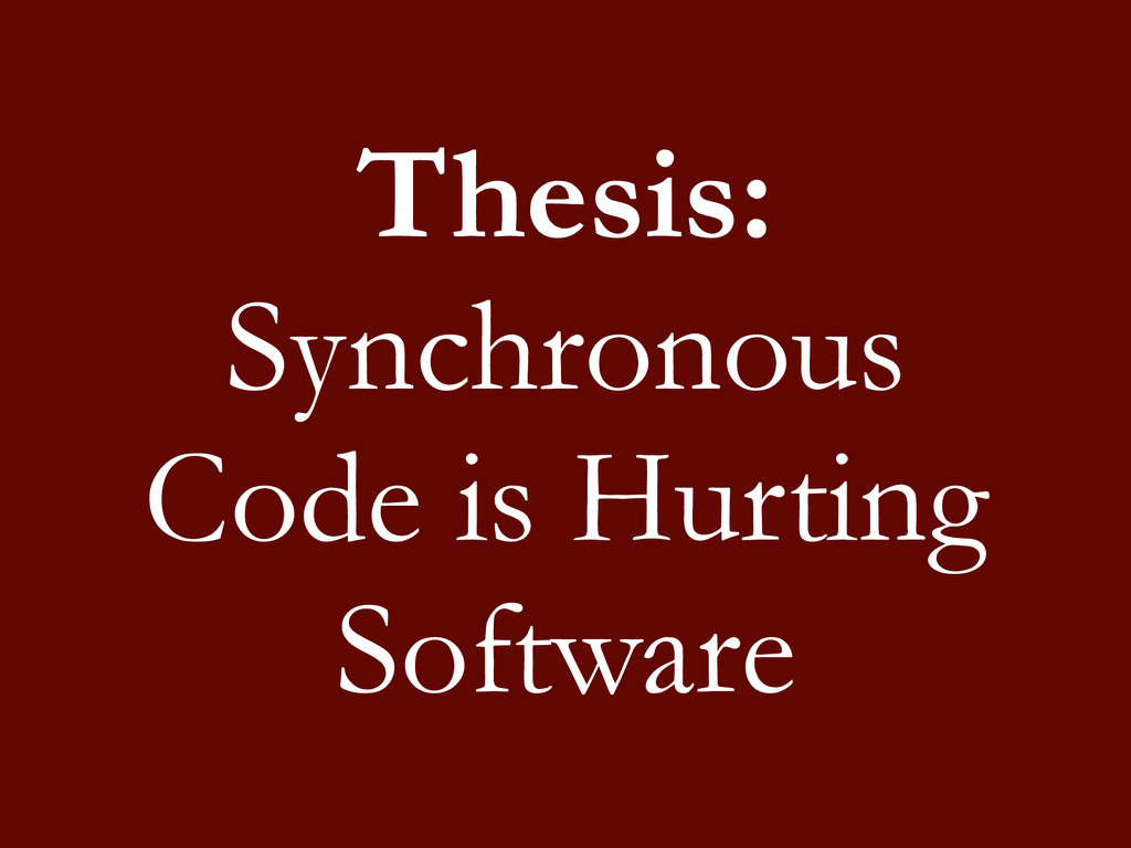 Thesis: Synchronous Code is Hurting Software