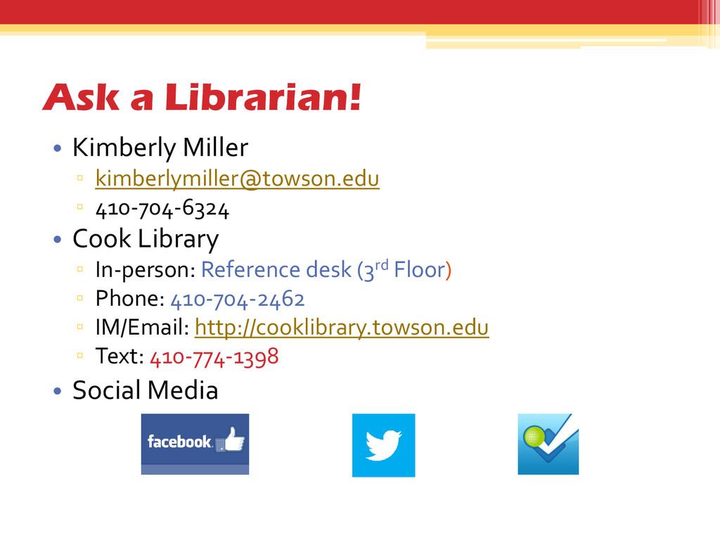 Ask a Librarian! • Kimberly Miller ▫ kimberlymi...