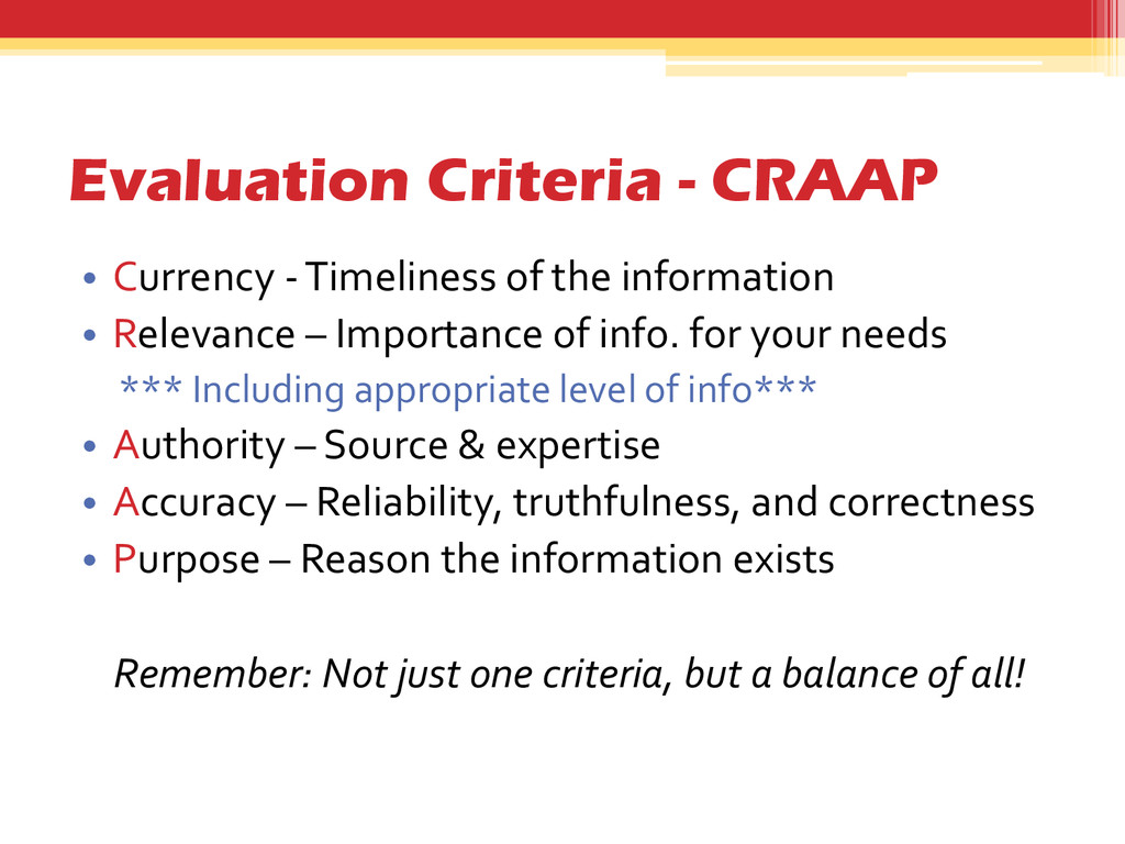 Evaluation Criteria - CRAAP • Currency - Timeli...