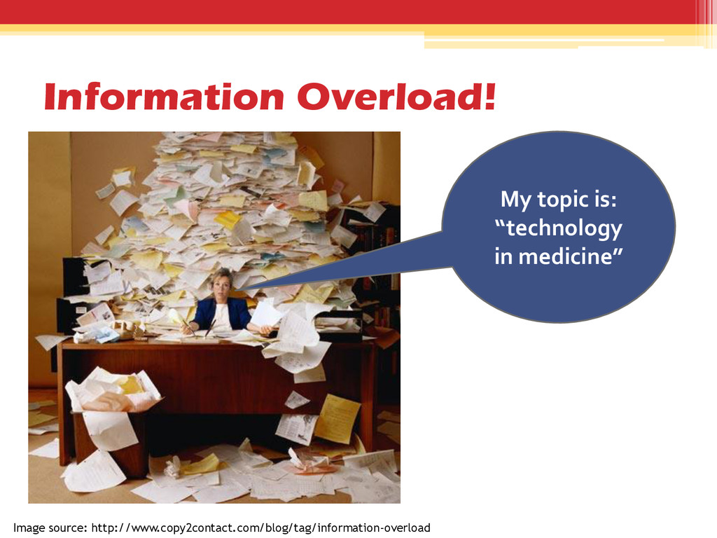 Information Overload! Image source: http://www....