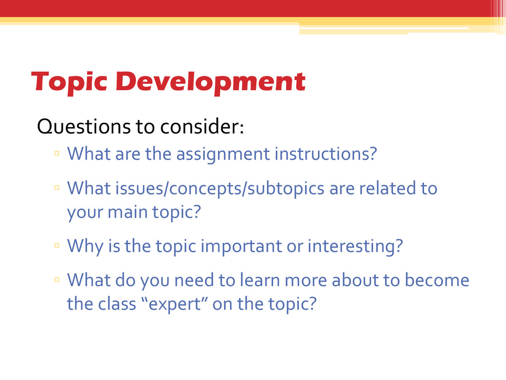 Topic Development Questions to consider: ▫ What...