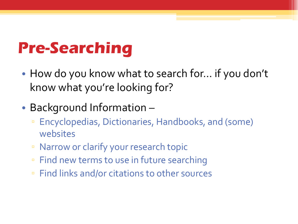 Pre-Searching • How do you know what to search ...